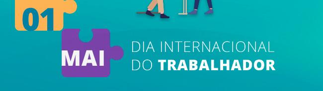 01.MAI | DIA INTERNACIONAL DO TRABALHADOR.